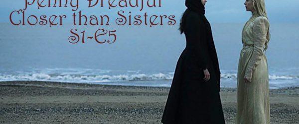 penny-dreadful-season-1-5-closer-than-sisters
